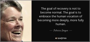 quote-the-goal-of-recovery-is-not-to-become-normal-the-goal-is-to-embrace-the-human-vocation-patricia-deegan-67-17-57